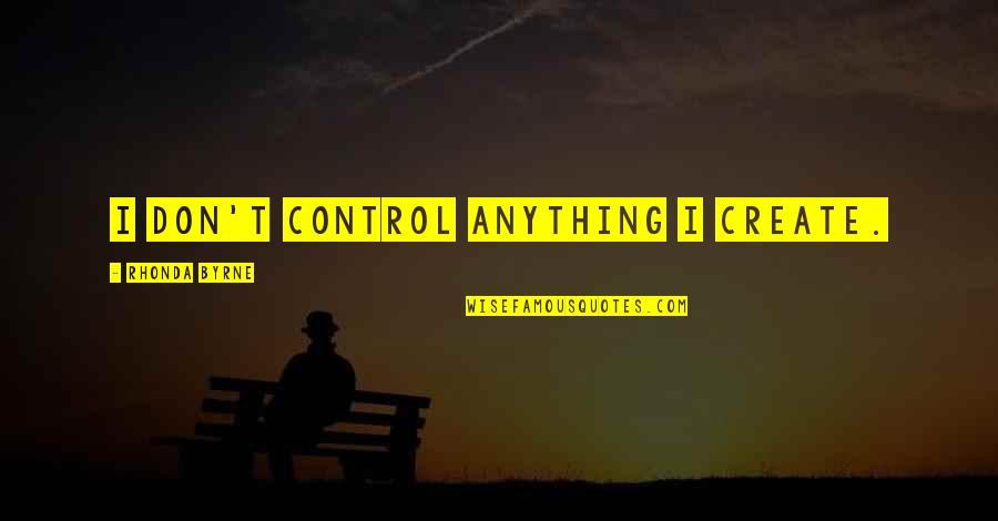Rhonda Byrne Quotes By Rhonda Byrne: I don't control anything I create.