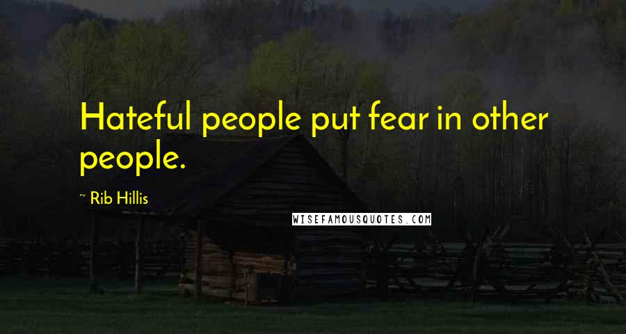 Rib Hillis quotes: Hateful people put fear in other people.