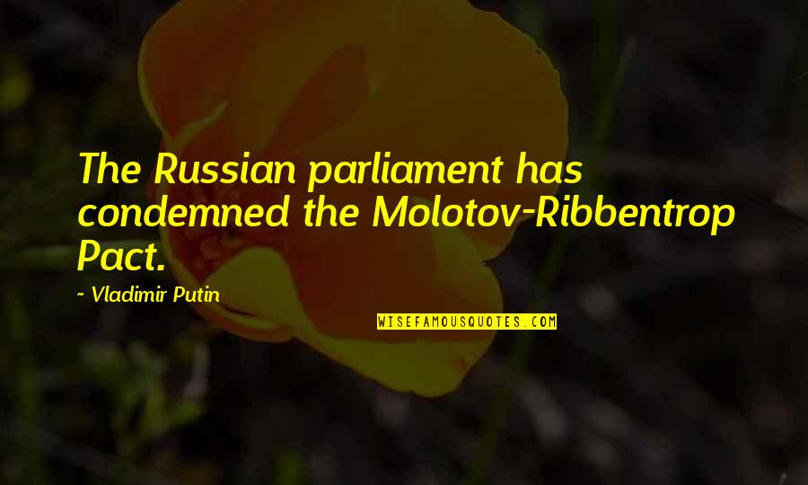 Ribbentrop Quotes By Vladimir Putin: The Russian parliament has condemned the Molotov-Ribbentrop Pact.