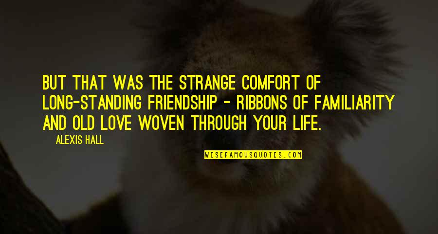 Ribbons Quotes By Alexis Hall: But that was the strange comfort of long-standing