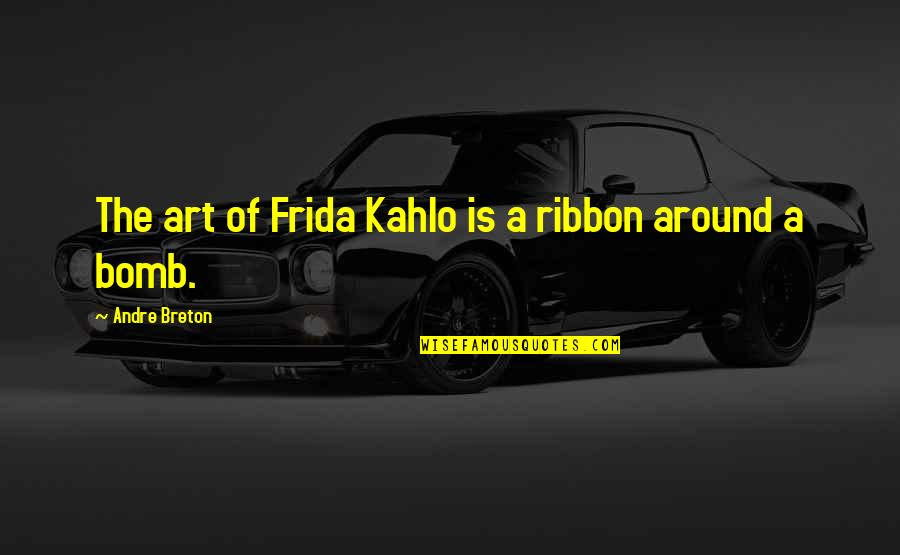 Ribbons Quotes By Andre Breton: The art of Frida Kahlo is a ribbon