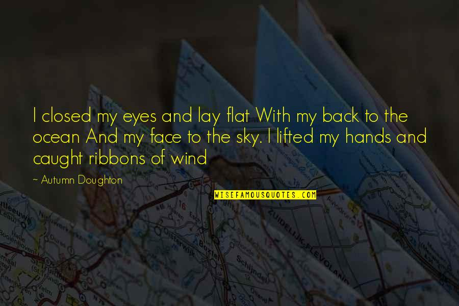 Ribbons Quotes By Autumn Doughton: I closed my eyes and lay flat With