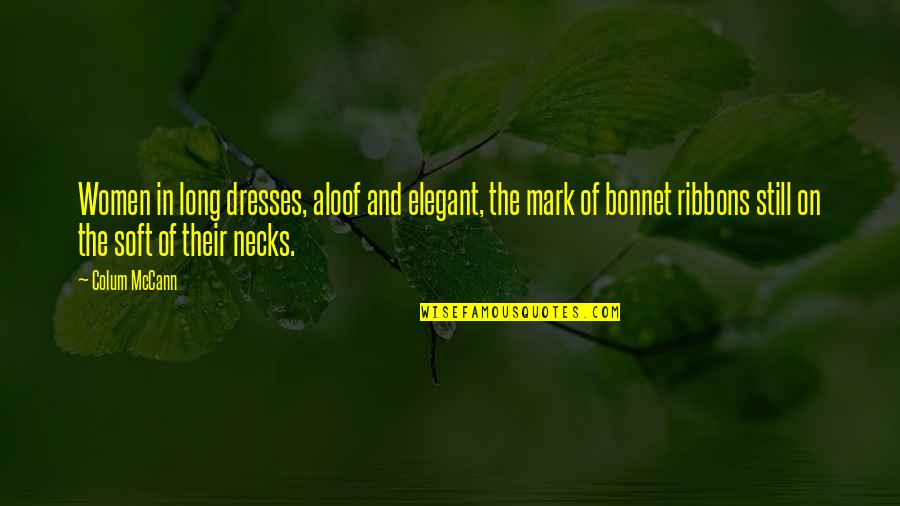 Ribbons Quotes By Colum McCann: Women in long dresses, aloof and elegant, the