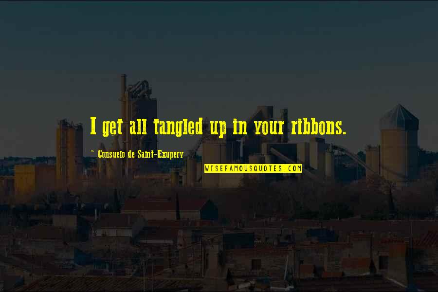 Ribbons Quotes By Consuelo De Saint-Exupery: I get all tangled up in your ribbons.