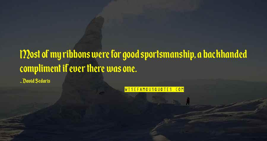 Ribbons Quotes By David Sedaris: Most of my ribbons were for good sportsmanship,