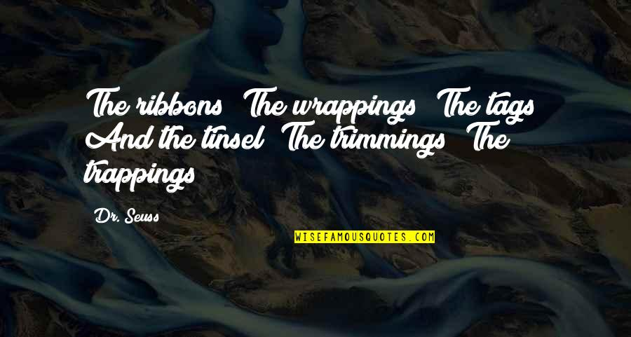 Ribbons Quotes By Dr. Seuss: The ribbons! The wrappings! The tags! And the