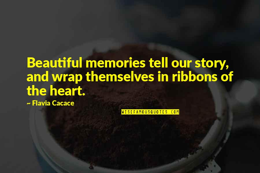 Ribbons Quotes By Flavia Cacace: Beautiful memories tell our story, and wrap themselves