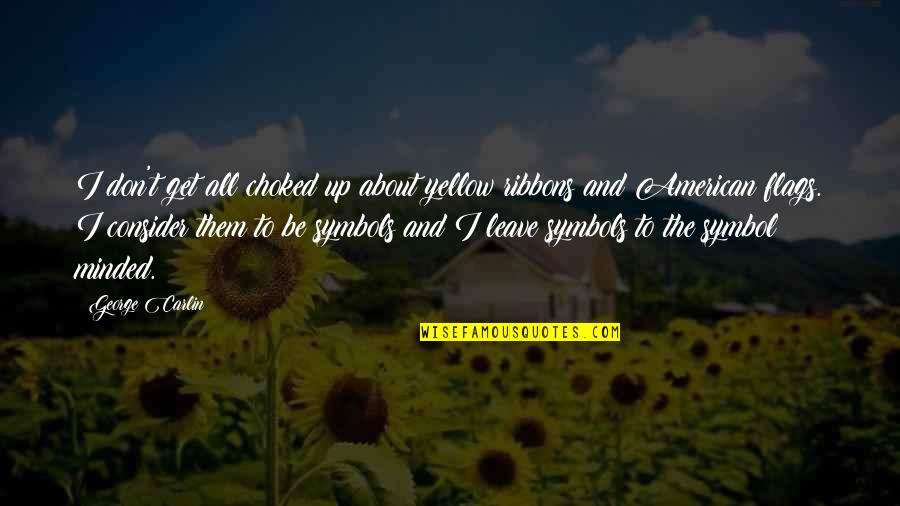 Ribbons Quotes By George Carlin: I don't get all choked up about yellow