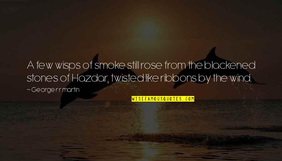 Ribbons Quotes By George R R Martin: A few wisps of smoke still rose from