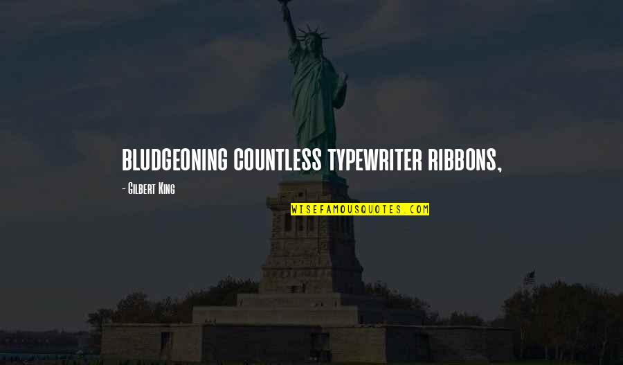 Ribbons Quotes By Gilbert King: bludgeoning countless typewriter ribbons,