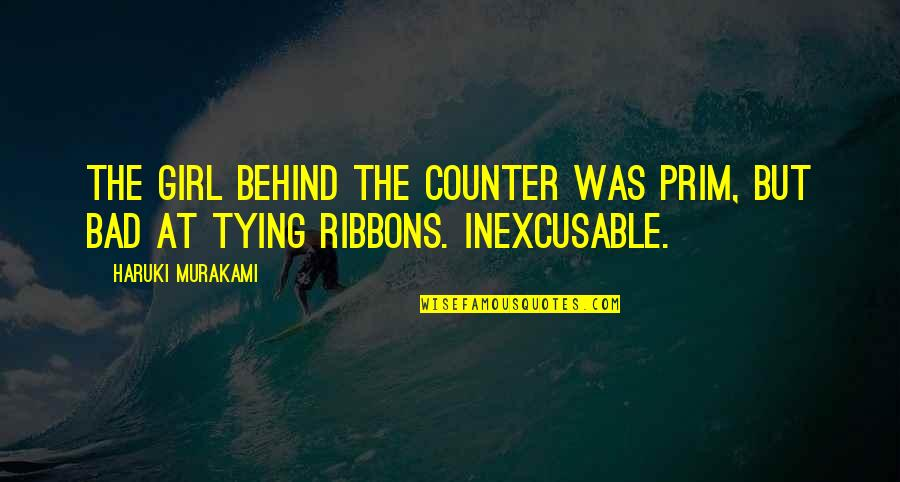 Ribbons Quotes By Haruki Murakami: The girl behind the counter was prim, but