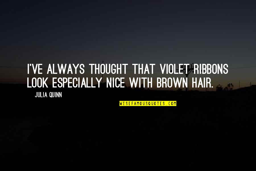 Ribbons Quotes By Julia Quinn: I've always thought that violet ribbons look especially