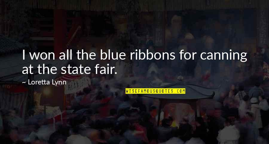 Ribbons Quotes By Loretta Lynn: I won all the blue ribbons for canning