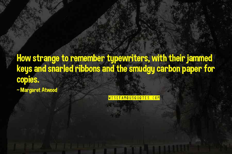 Ribbons Quotes By Margaret Atwood: How strange to remember typewriters, with their jammed