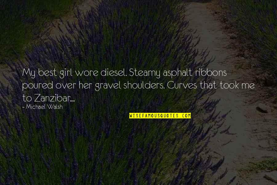 Ribbons Quotes By Michael Walsh: My best girl wore diesel. Steamy asphalt ribbons