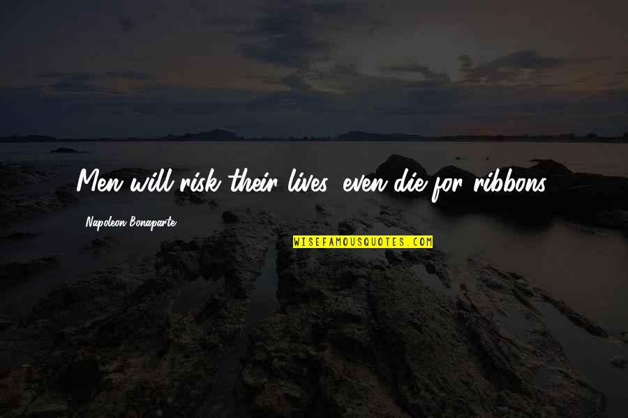 Ribbons Quotes By Napoleon Bonaparte: Men will risk their lives, even die for