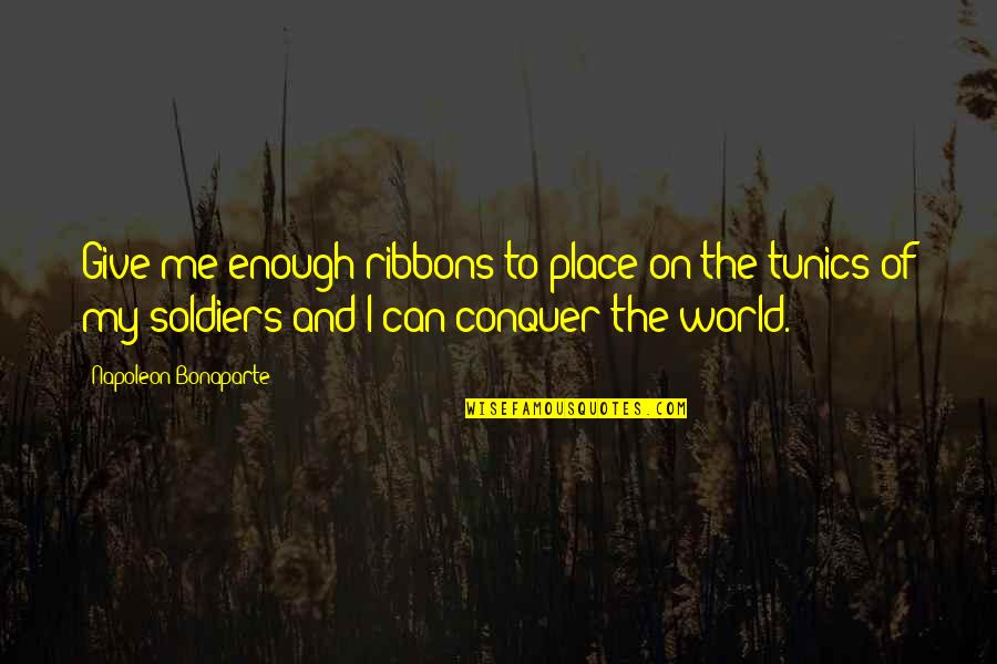 Ribbons Quotes By Napoleon Bonaparte: Give me enough ribbons to place on the