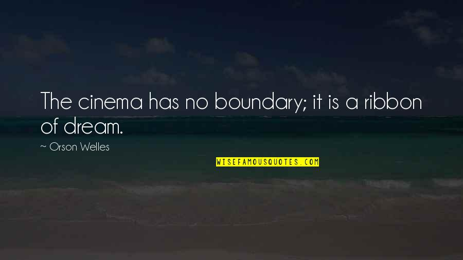 Ribbons Quotes By Orson Welles: The cinema has no boundary; it is a