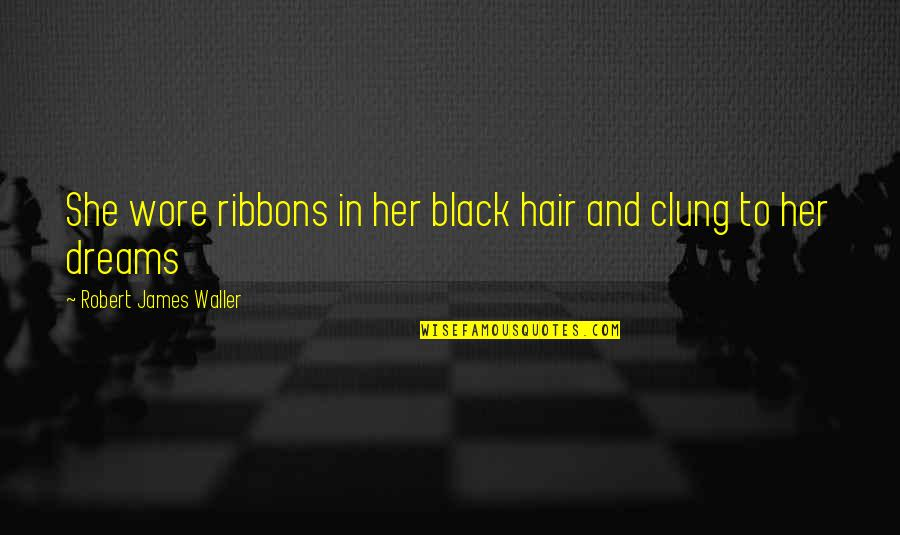 Ribbons Quotes By Robert James Waller: She wore ribbons in her black hair and