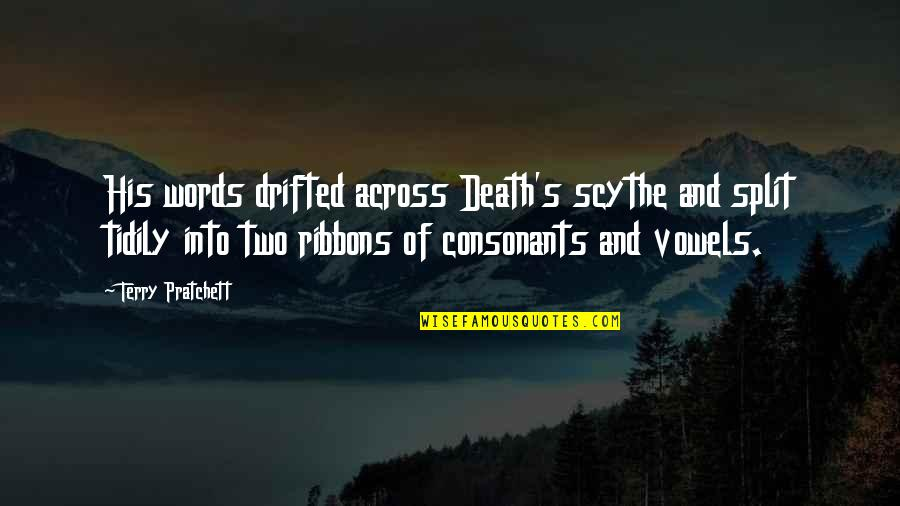 Ribbons Quotes By Terry Pratchett: His words drifted across Death's scythe and split