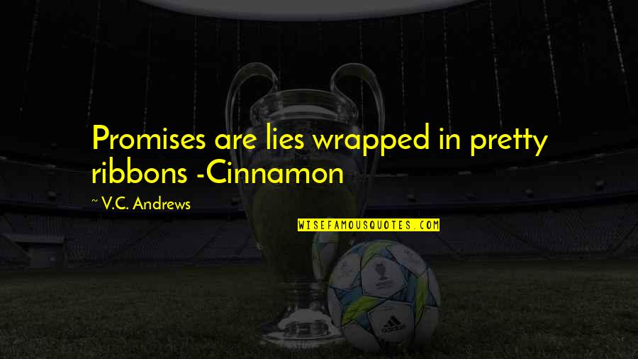 Ribbons Quotes By V.C. Andrews: Promises are lies wrapped in pretty ribbons -Cinnamon