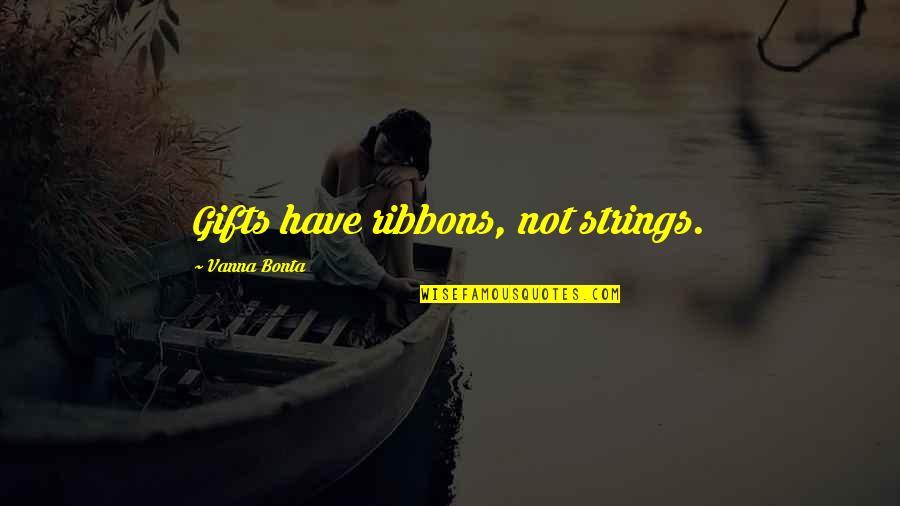 Ribbons Quotes By Vanna Bonta: Gifts have ribbons, not strings.