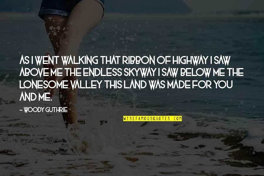Ribbons Quotes By Woody Guthrie: As I went walking That ribbon of highway