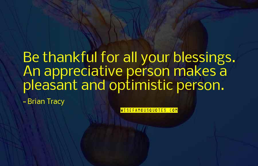 Ricardo Flores Magon Quotes By Brian Tracy: Be thankful for all your blessings. An appreciative
