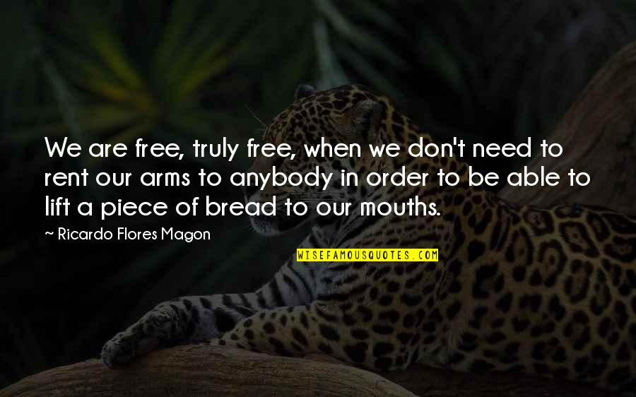 Ricardo Flores Magon Quotes By Ricardo Flores Magon: We are free, truly free, when we don't