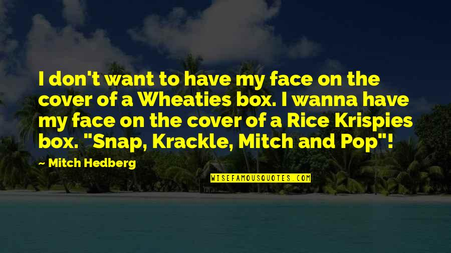 Rice Krispies Quotes By Mitch Hedberg: I don't want to have my face on