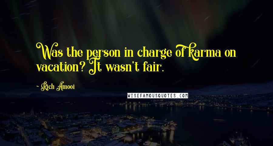 Rich Amooi quotes: Was the person in charge of karma on vacation? It wasn't fair.