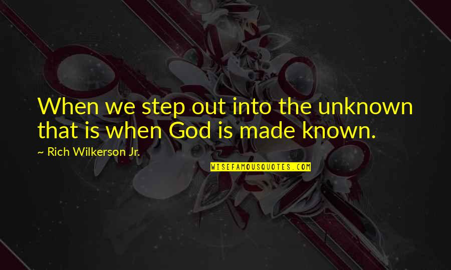 Rich Wilkerson Jr Quotes By Rich Wilkerson Jr.: When we step out into the unknown that