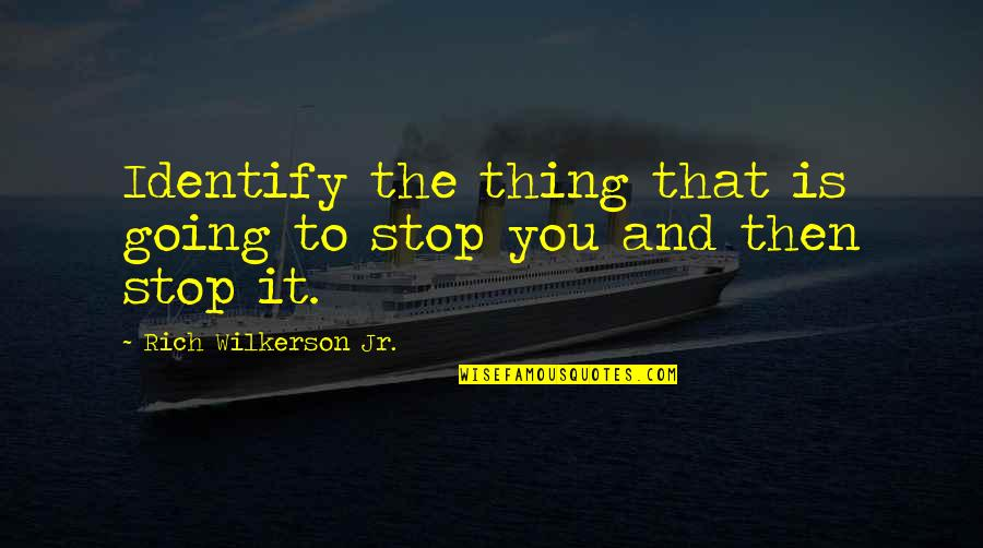 Rich Wilkerson Jr Quotes By Rich Wilkerson Jr.: Identify the thing that is going to stop