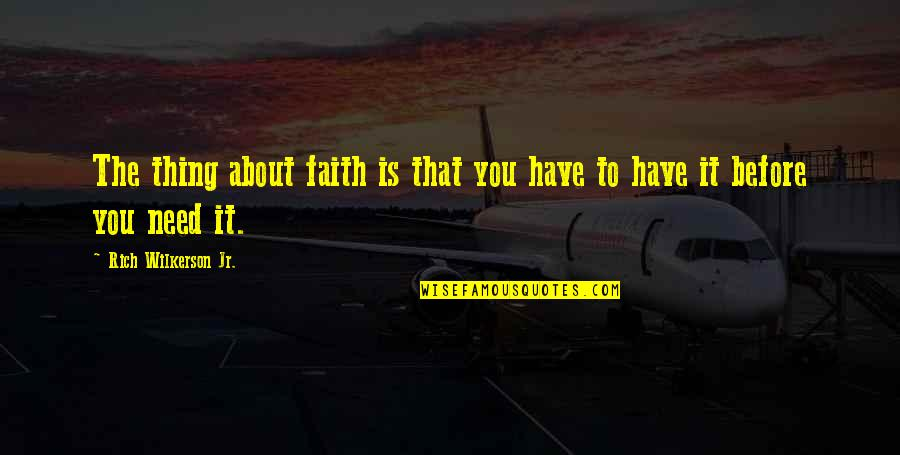 Rich Wilkerson Jr Quotes By Rich Wilkerson Jr.: The thing about faith is that you have