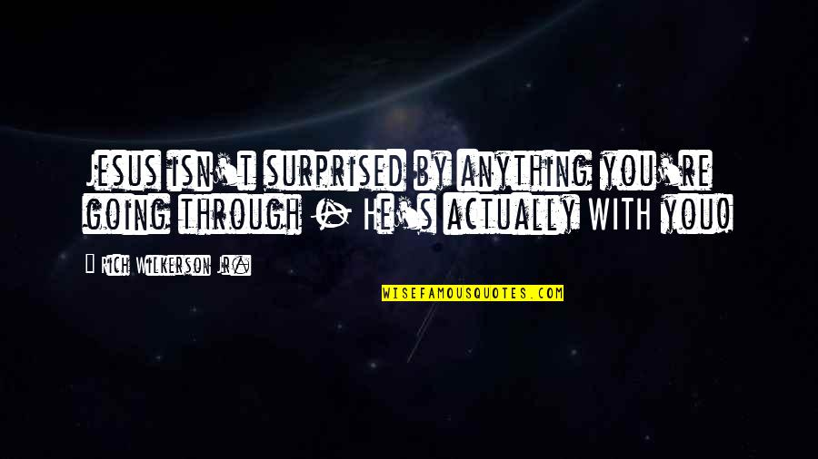 Rich Wilkerson Jr Quotes By Rich Wilkerson Jr.: Jesus isn't surprised by anything you're going through