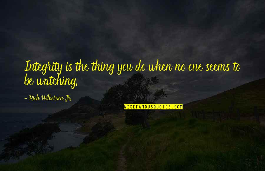 Rich Wilkerson Jr Quotes By Rich Wilkerson Jr.: Integrity is the thing you do when no