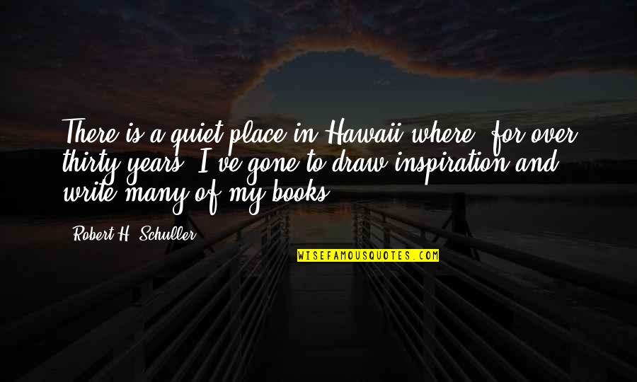 Rich Wilkerson Jr Quotes By Robert H. Schuller: There is a quiet place in Hawaii where,
