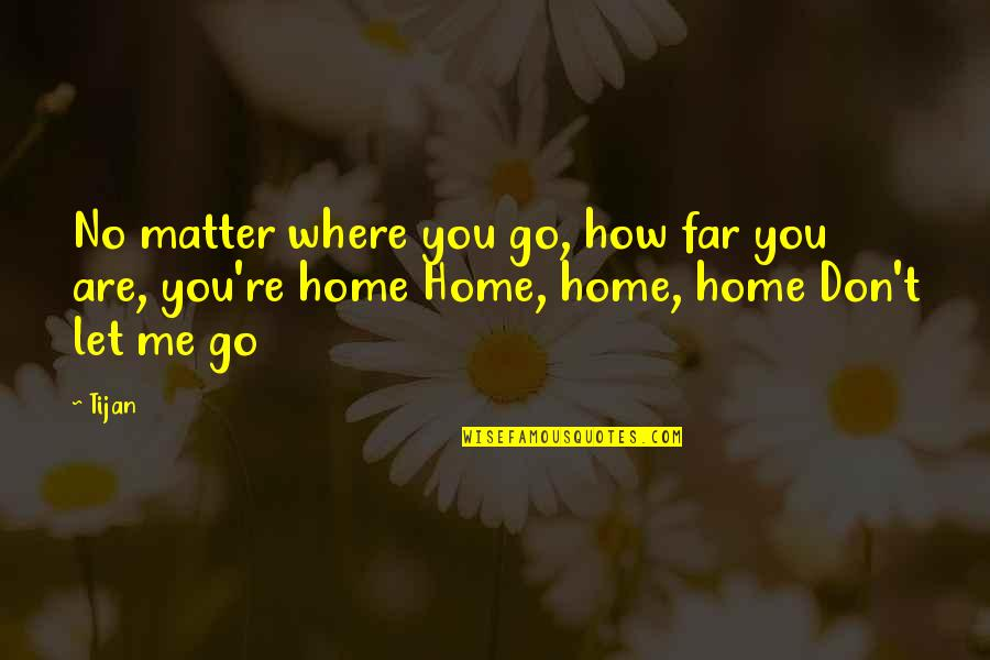 Rich Wilkerson Jr Quotes By Tijan: No matter where you go, how far you