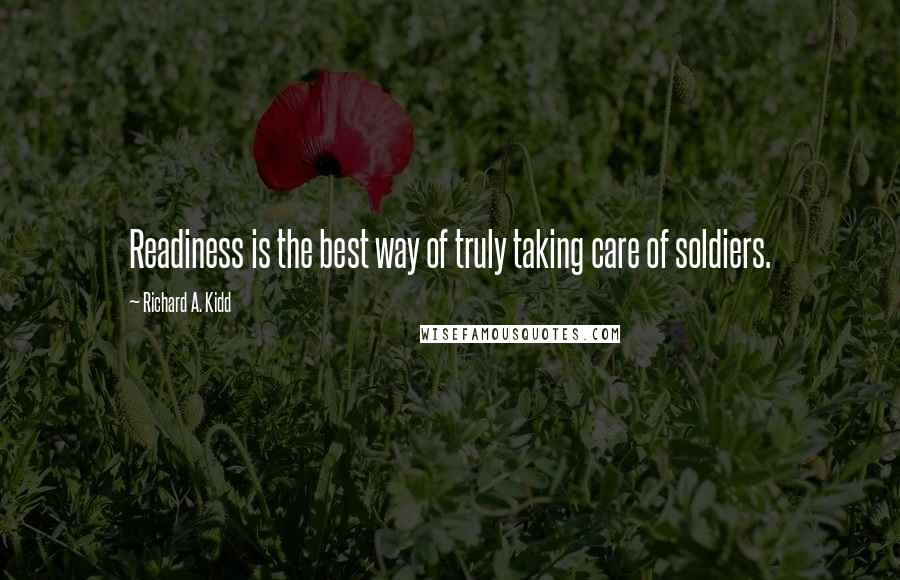 Richard A. Kidd quotes: Readiness is the best way of truly taking care of soldiers.