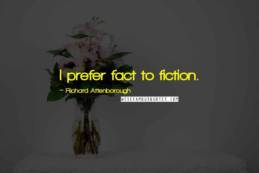 Richard Attenborough quotes: I prefer fact to fiction.