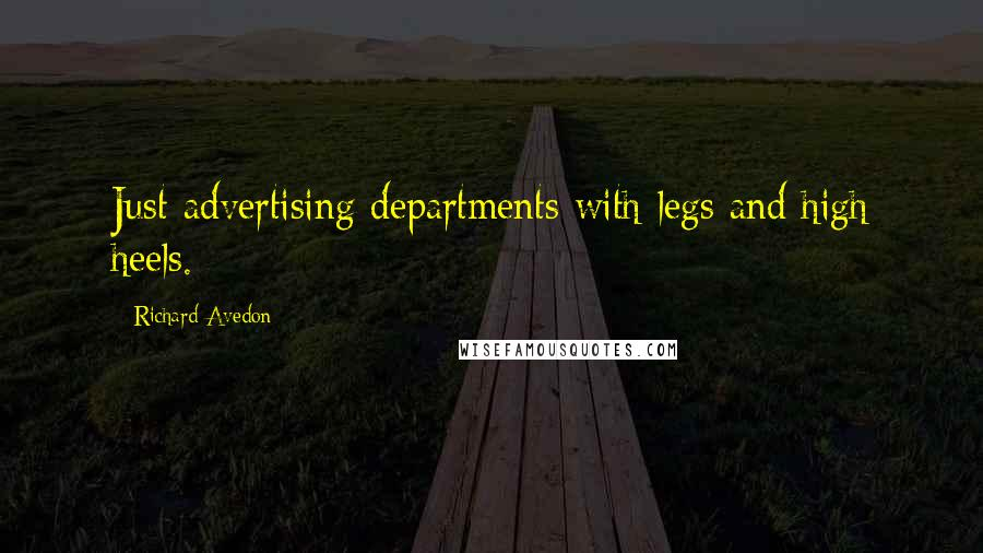 Richard Avedon quotes: Just advertising departments with legs and high heels.
