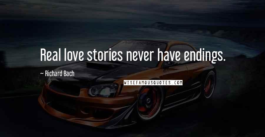 Richard Bach quotes: Real love stories never have endings.