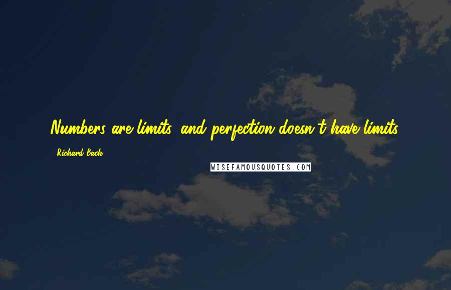 Richard Bach quotes: Numbers are limits, and perfection doesn't have limits.