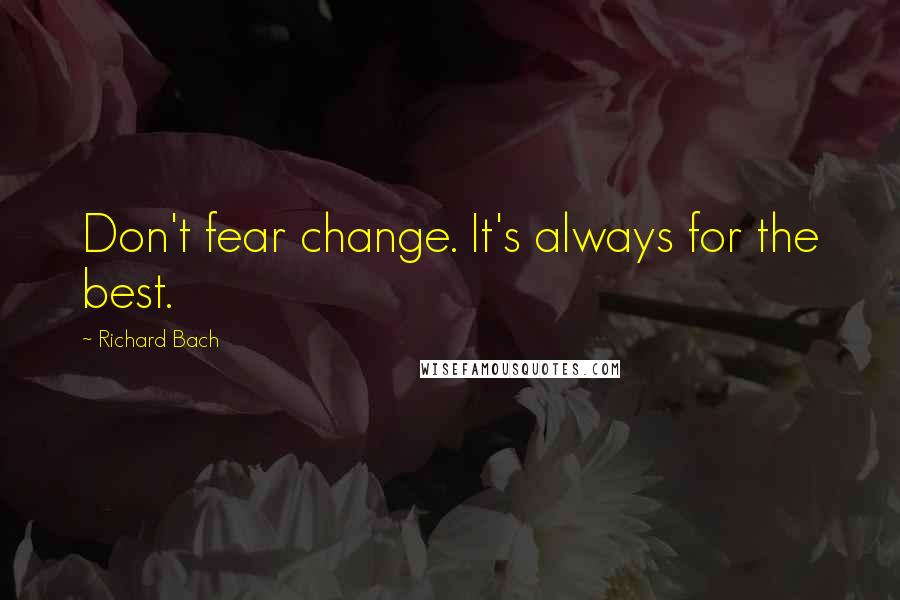 Richard Bach quotes: Don't fear change. It's always for the best.