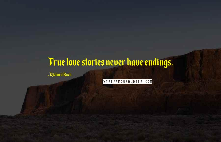 Richard Bach quotes: True love stories never have endings.