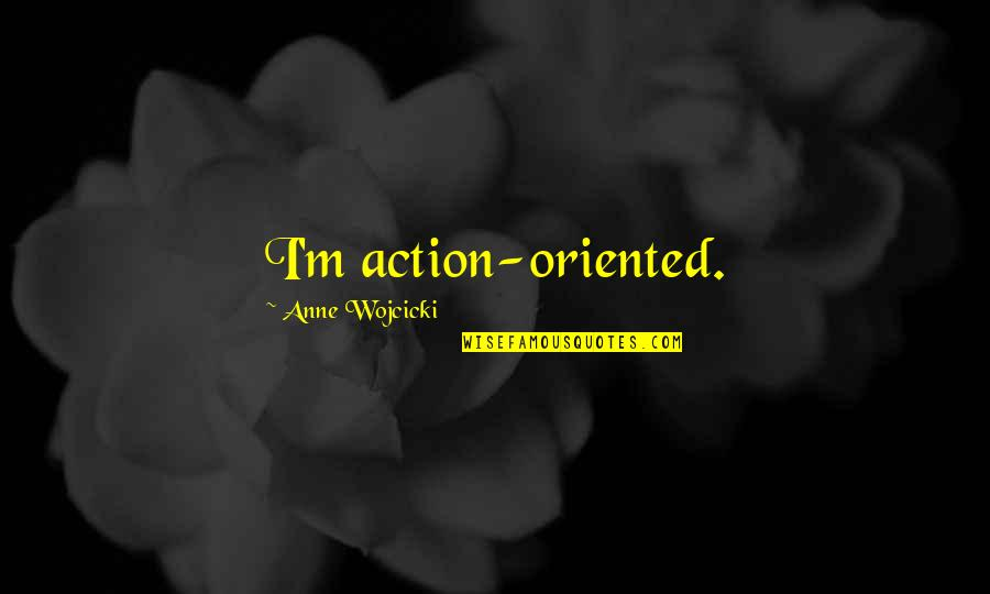 Richard Blackaby Quotes By Anne Wojcicki: I'm action-oriented.