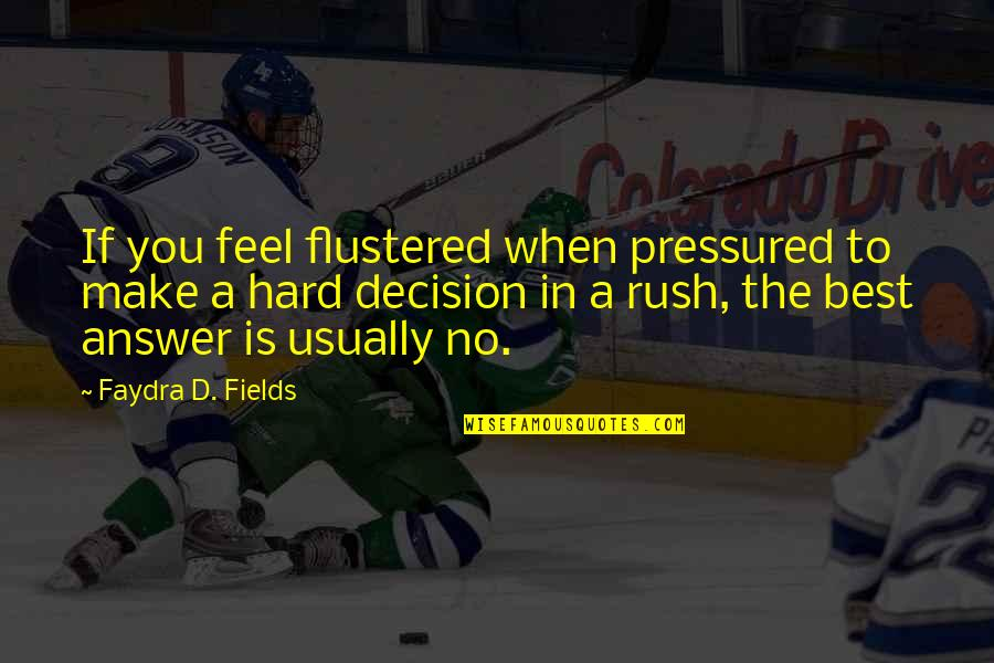 Richard Blackaby Quotes By Faydra D. Fields: If you feel flustered when pressured to make