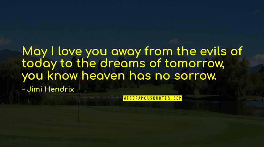 Richard Blackaby Quotes By Jimi Hendrix: May I love you away from the evils