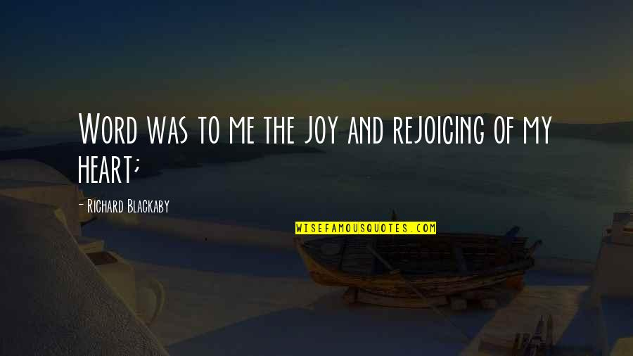 Richard Blackaby Quotes By Richard Blackaby: Word was to me the joy and rejoicing