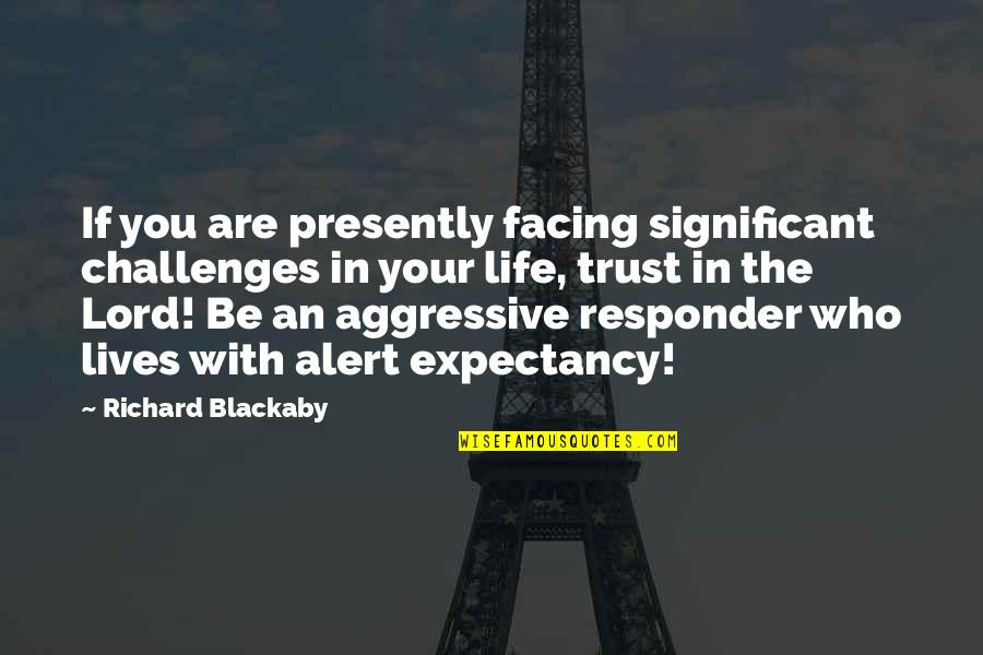 Richard Blackaby Quotes By Richard Blackaby: If you are presently facing significant challenges in